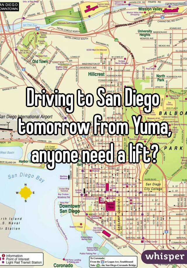 Driving to San Diego tomorrow from Yuma, anyone need a lift?