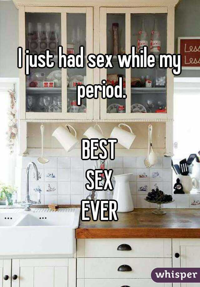 I just had sex while my period.  BEST SEX EVER