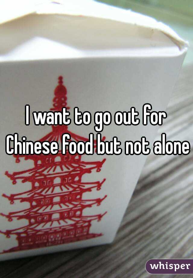 I want to go out for Chinese food but not alone