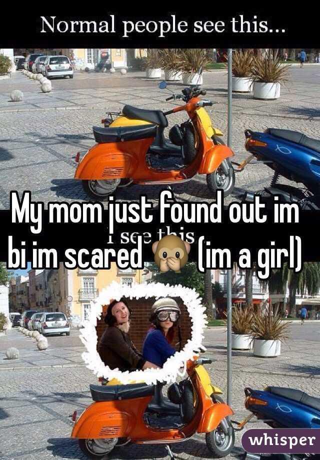 My mom just found out im bi im scared 🙊 (im a girl)