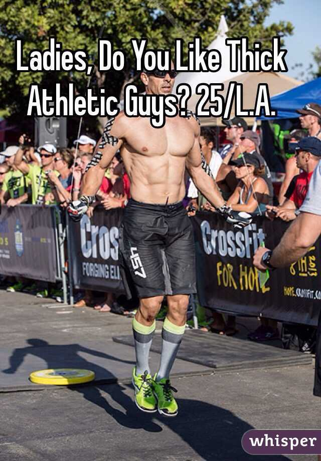 Ladies, Do You Like Thick Athletic Guys? 25/L.A.