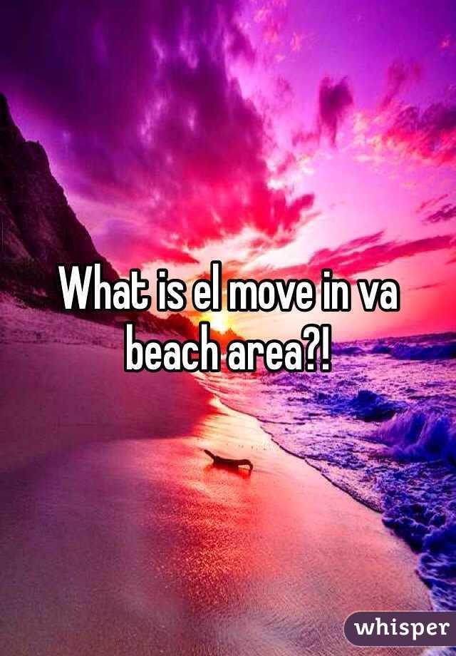 What is el move in va beach area?!