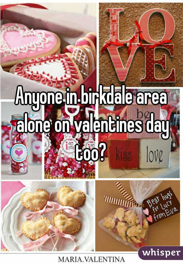Anyone in birkdale area alone on valentines day too?