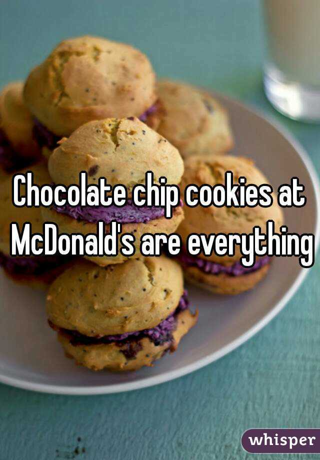 Chocolate chip cookies at McDonald's are everything