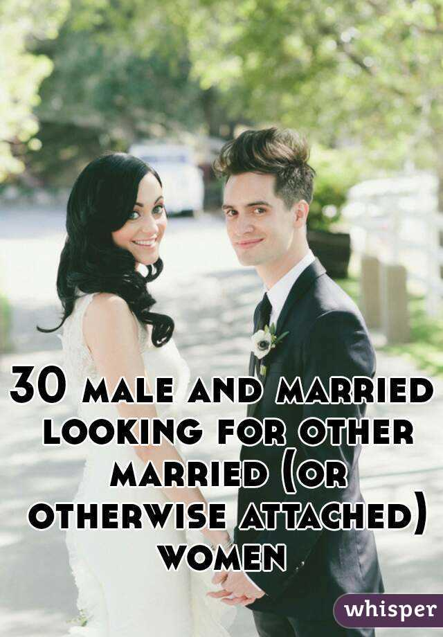 30 male and married looking for other married (or otherwise attached) women