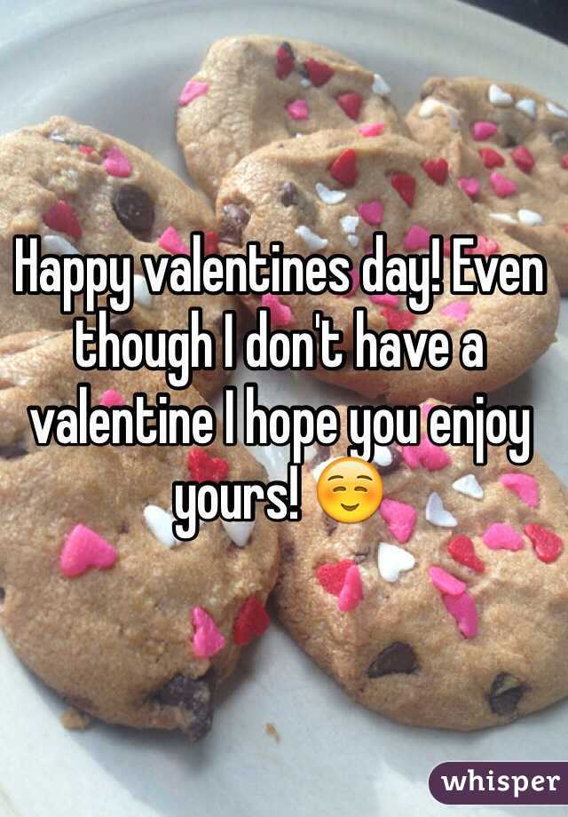 Happy valentines day! Even though I don't have a valentine I hope you enjoy yours! ☺️