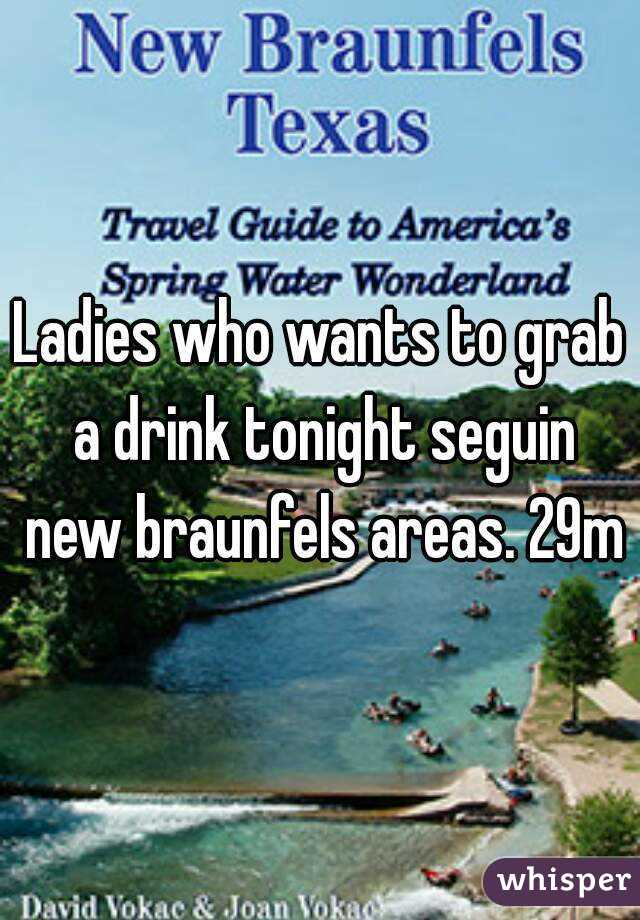Ladies who wants to grab a drink tonight seguin new braunfels areas. 29m
