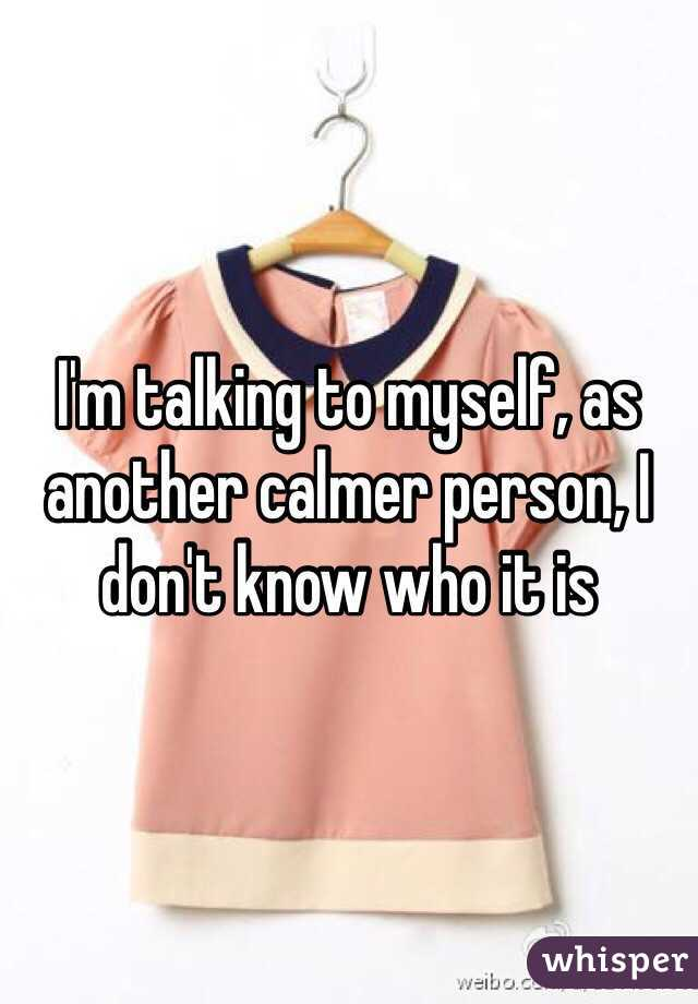 I'm talking to myself, as another calmer person, I don't know who it is
