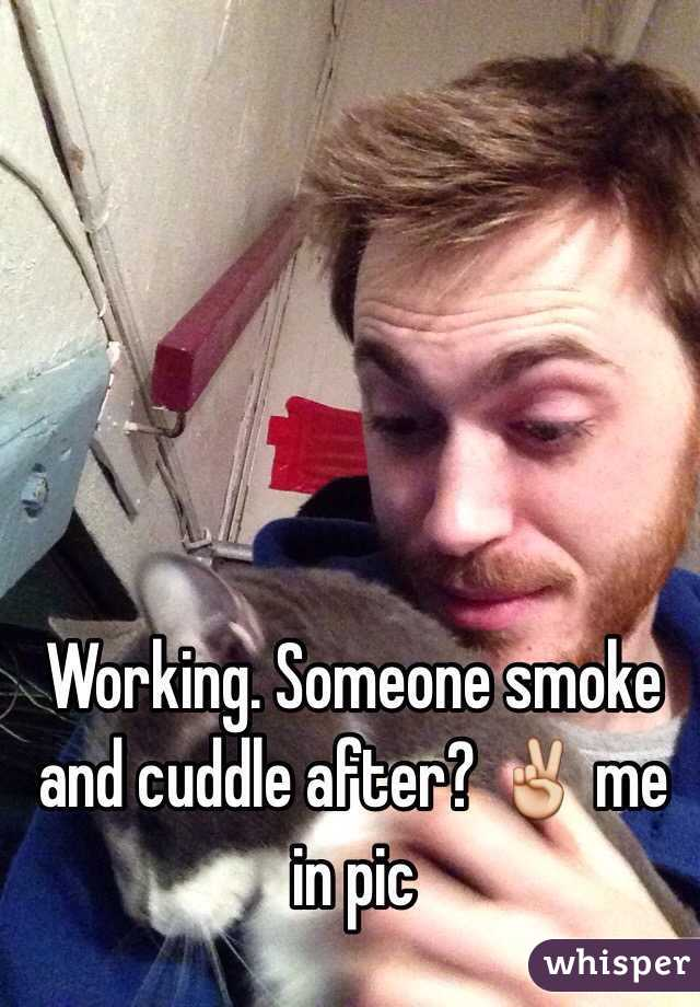 Working. Someone smoke and cuddle after? ✌️ me in pic