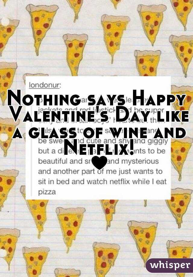 Nothing says Happy Valentine's Day like a glass of wine and Netflix! ♥