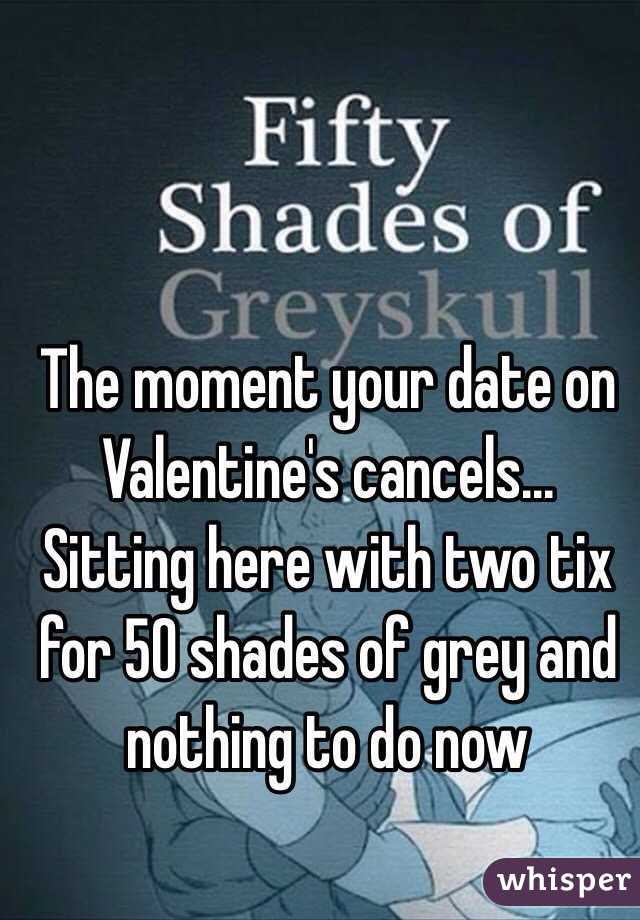The moment your date on Valentine's cancels... Sitting here with two tix for 50 shades of grey and nothing to do now