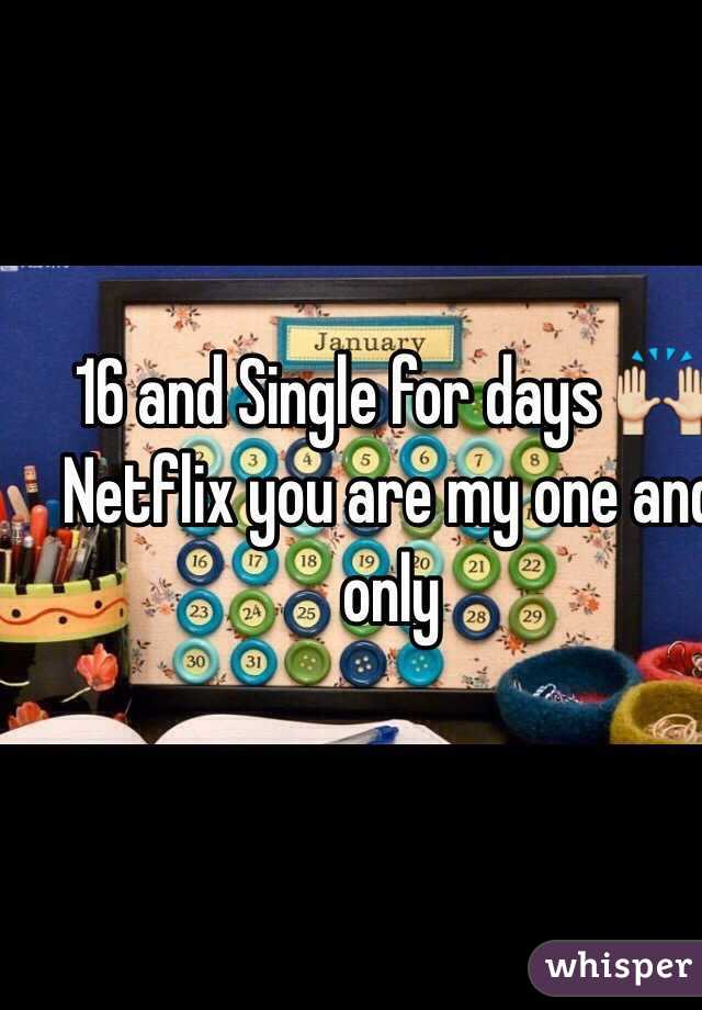 16 and Single for days 🙌 Netflix you are my one and only