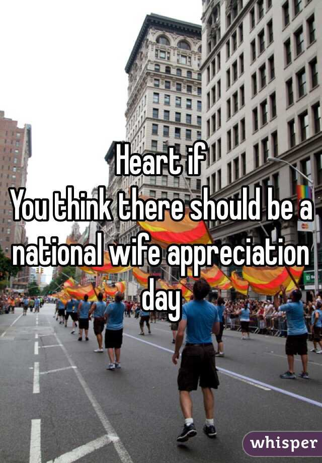Heart if  You think there should be a national wife appreciation day