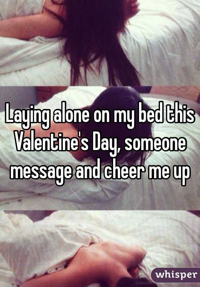Laying alone on my bed this Valentine's Day, someone message and cheer me up