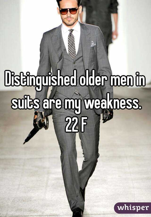 Distinguished older men in suits are my weakness. 22 F