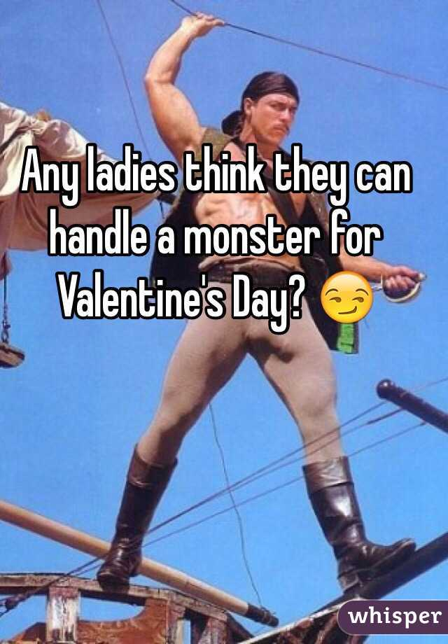 Any ladies think they can handle a monster for Valentine's Day? 😏