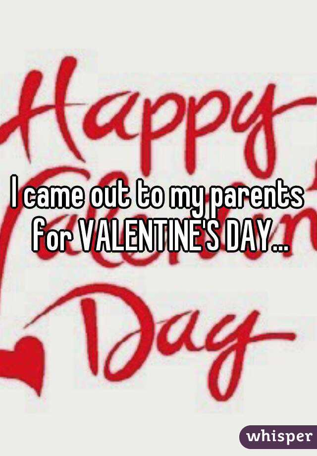 I came out to my parents for VALENTINE'S DAY...