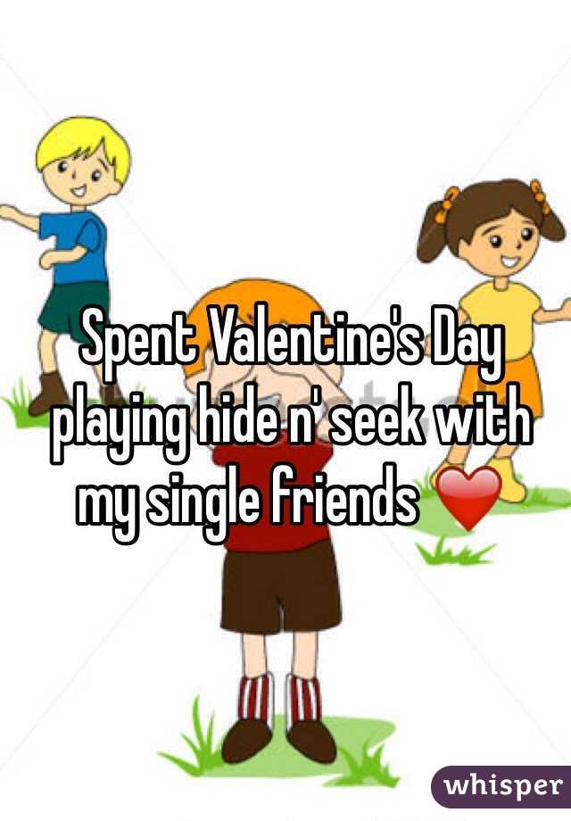 Spent Valentine's Day playing hide n' seek with my single friends ❤️