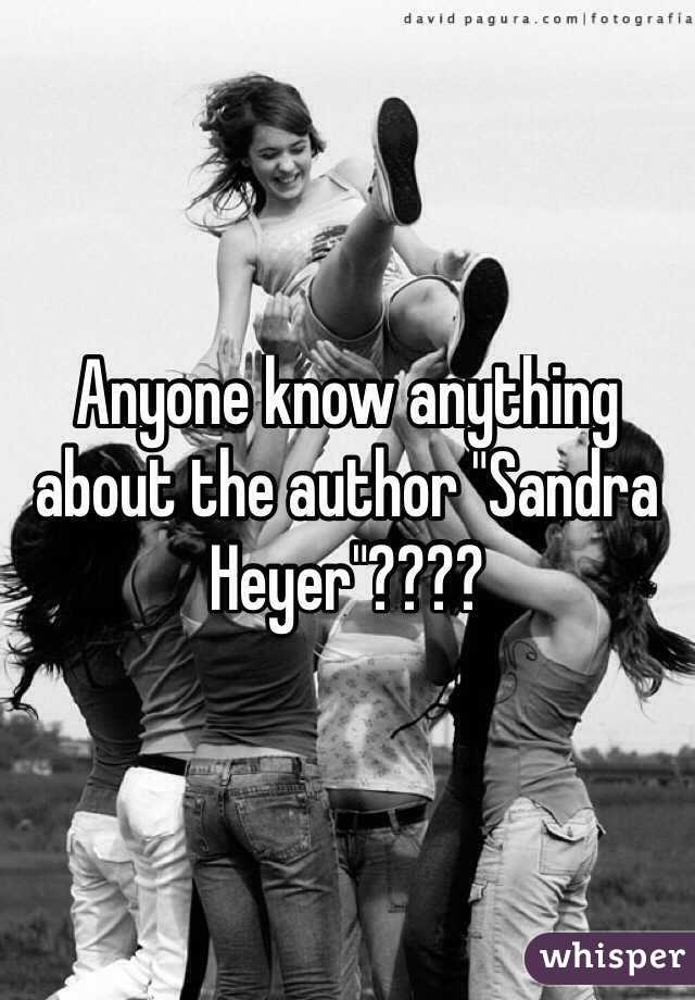 """Anyone know anything about the author """"Sandra Heyer""""????"""
