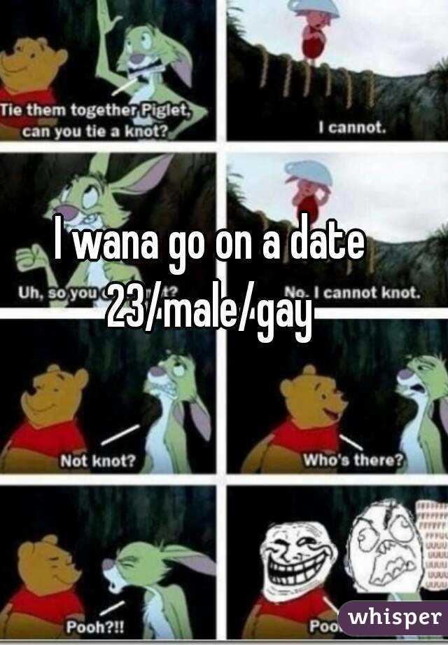 I wana go on a date 23/male/gay