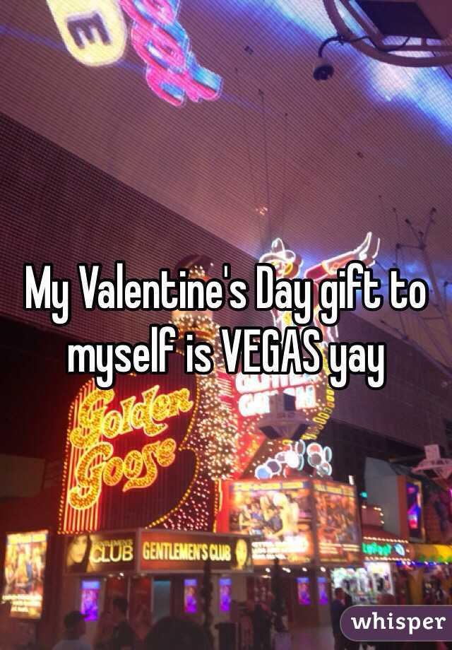 My Valentine's Day gift to myself is VEGAS yay
