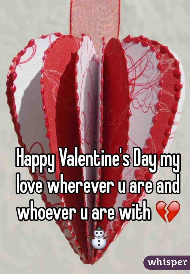 Happy Valentine's Day my love wherever u are and whoever u are with 💔⛄️