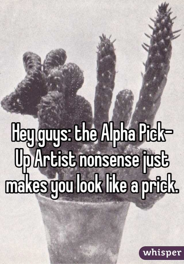 Hey guys: the Alpha Pick-Up Artist nonsense just makes you look like a prick.