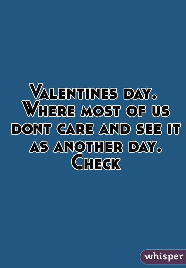 Valentines day. Where most of us dont care and see it as another day. Check