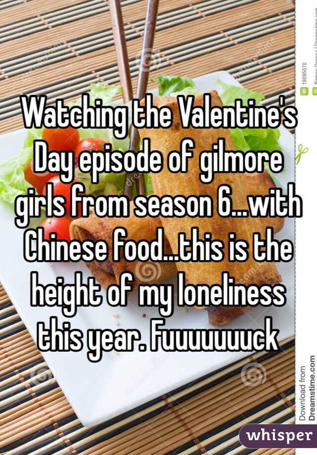 Watching the Valentine's Day episode of gilmore girls from season 6...with Chinese food...this is the height of my loneliness this year. Fuuuuuuuck