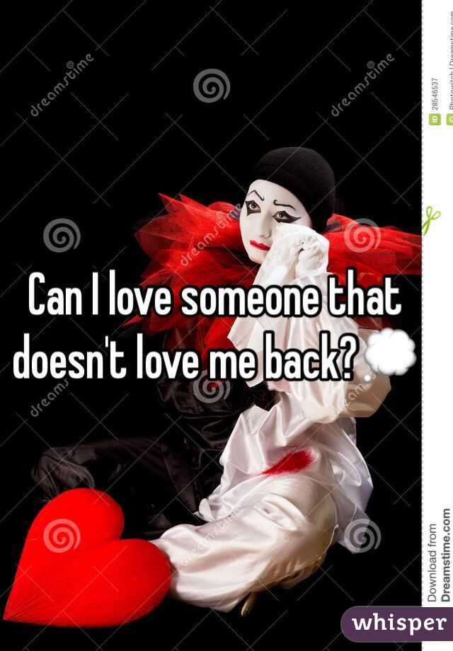 Can I love someone that doesn't love me back?💭