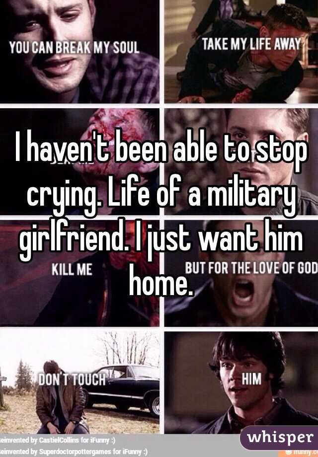 I haven't been able to stop crying. Life of a military girlfriend. I just want him home.