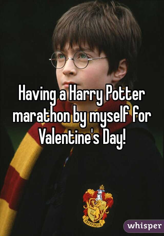 Having a Harry Potter marathon by myself for Valentine's Day!