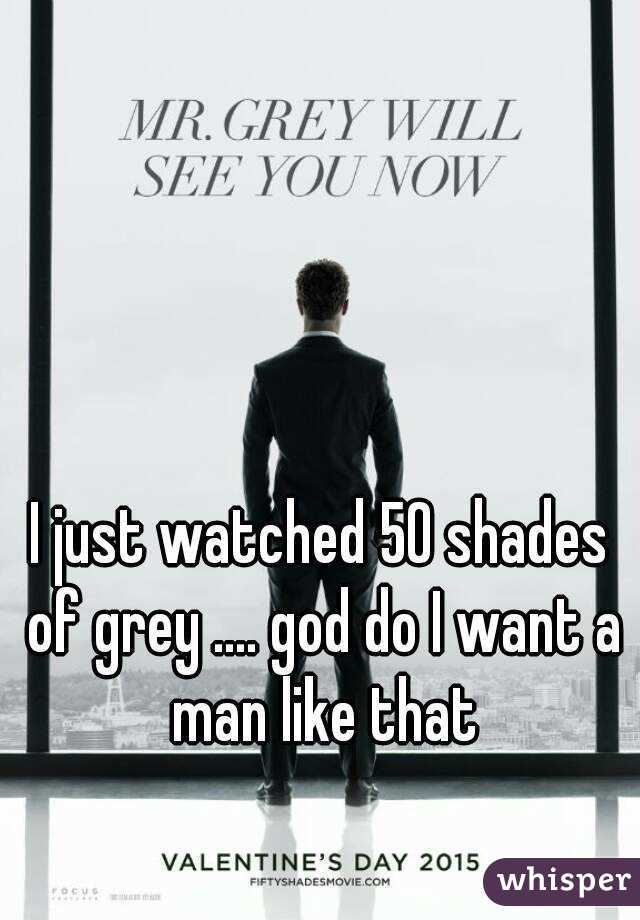I just watched 50 shades of grey .... god do I want a man like that