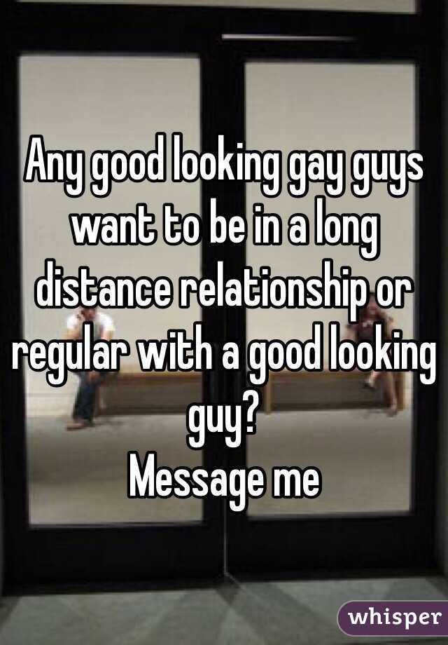 Any good looking gay guys want to be in a long distance relationship or regular with a good looking guy?  Message me