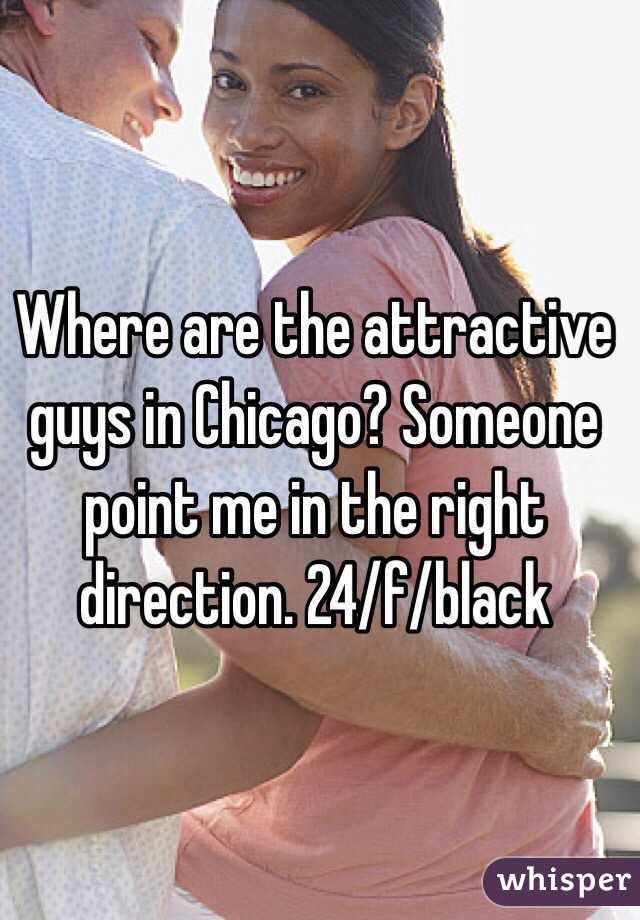Where are the attractive guys in Chicago? Someone point me in the right direction. 24/f/black