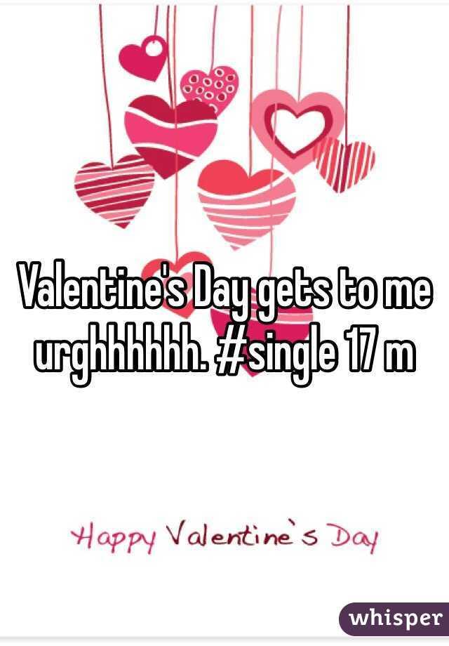 Valentine's Day gets to me urghhhhhh. #single 17 m