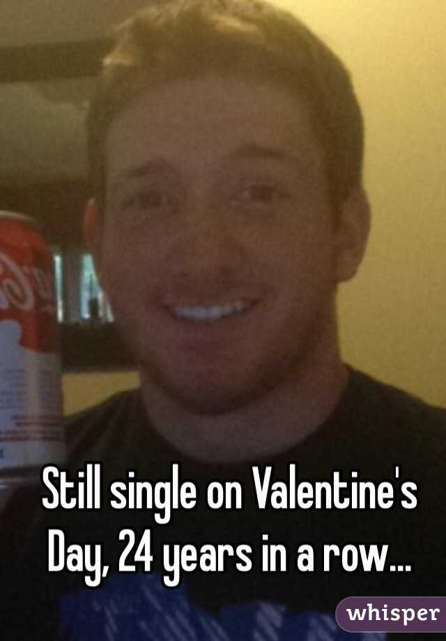 Still single on Valentine's Day, 24 years in a row...