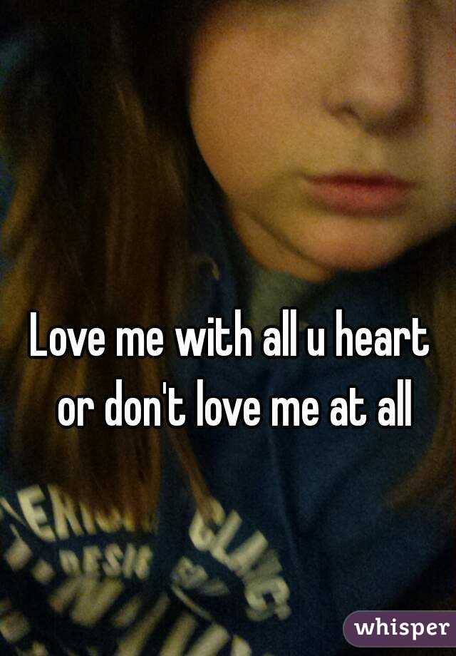 Love me with all u heart or don't love me at all