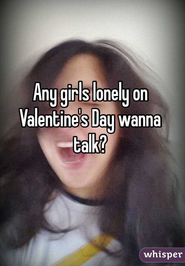 Any girls lonely on Valentine's Day wanna talk?