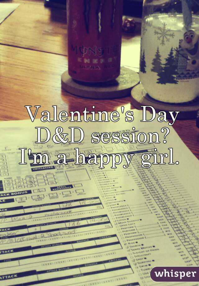 Valentine's Day D&D session?  I'm a happy girl.