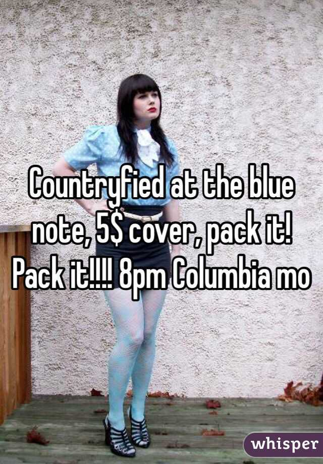 Countryfied at the blue note, 5$ cover, pack it! Pack it!!!! 8pm Columbia mo