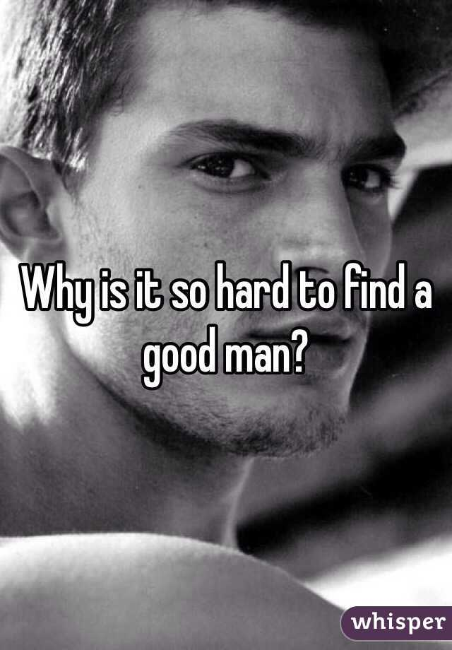 Why is it so hard to find a good man?