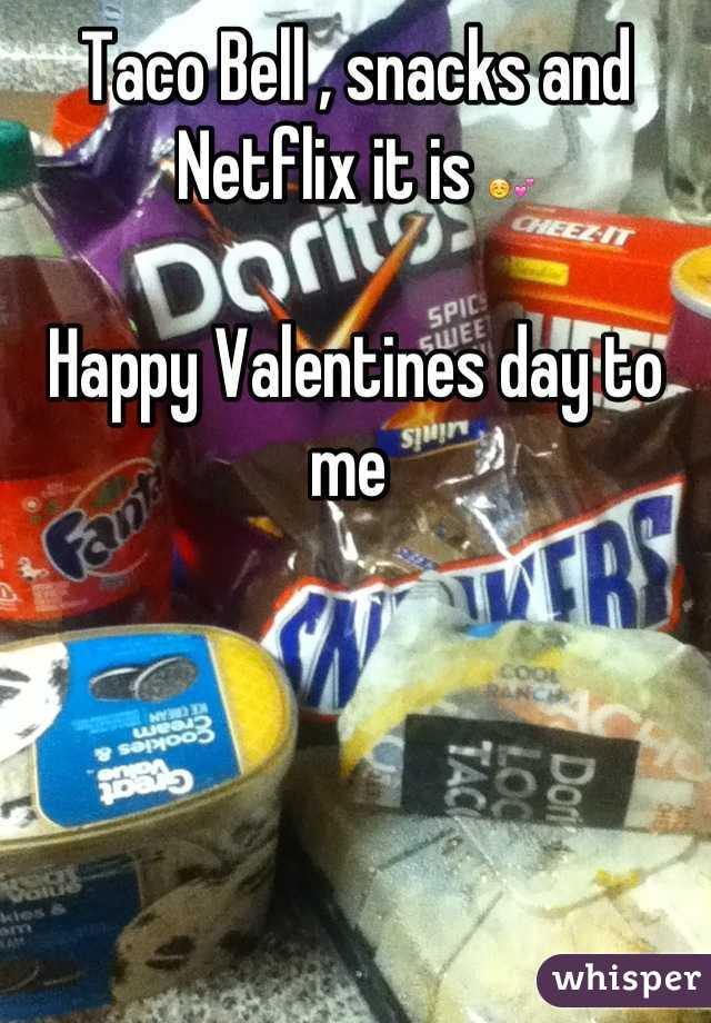 Taco Bell , snacks and Netflix it is ☺💕  Happy Valentines day to me