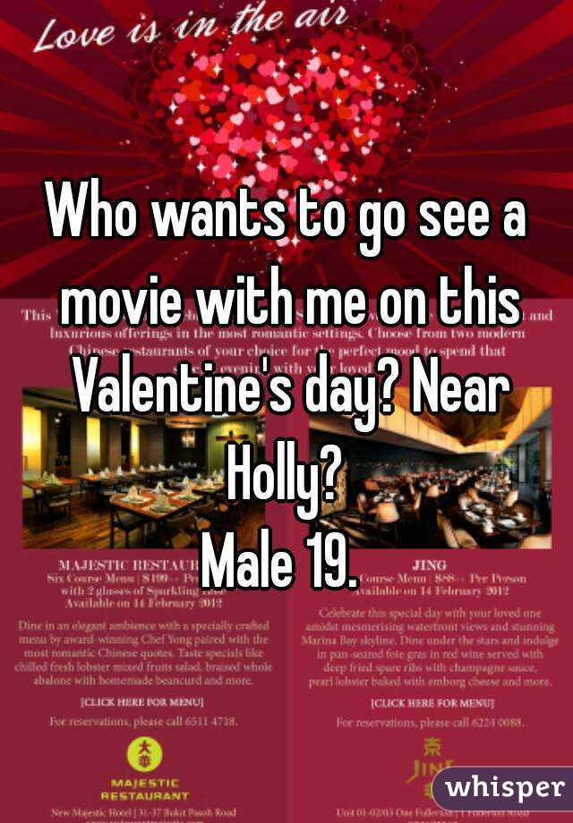 Who wants to go see a movie with me on this Valentine's day? Near Holly?  Male 19.