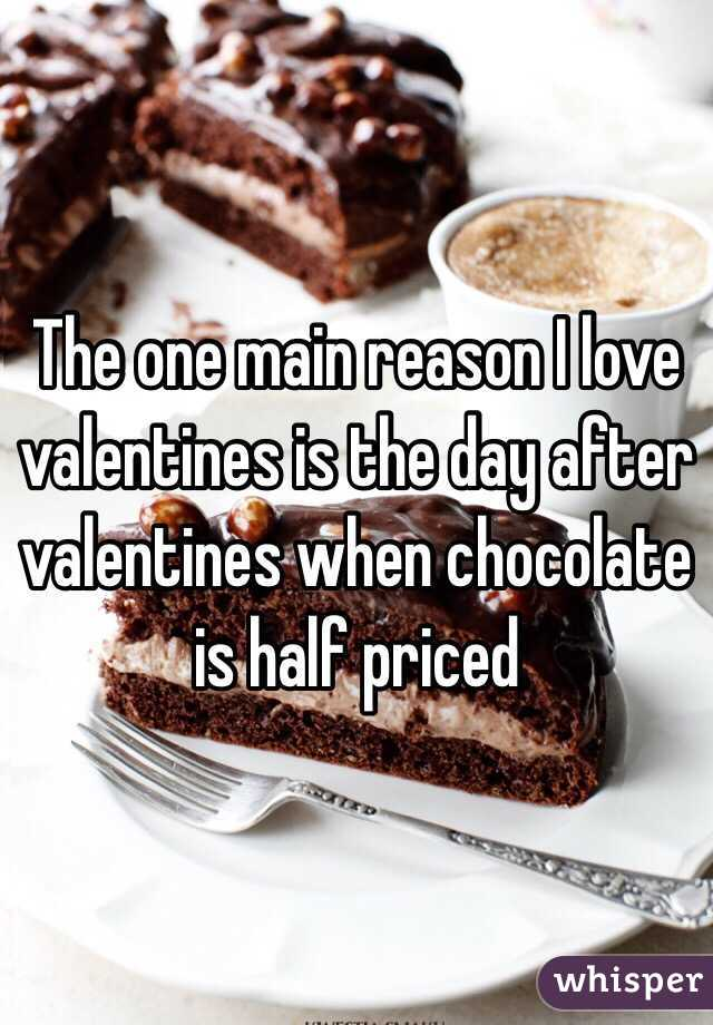 The one main reason I love valentines is the day after valentines when chocolate is half priced