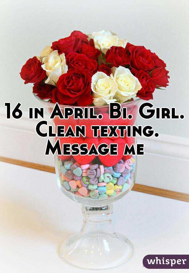 16 in April. Bi. Girl. Clean texting. Message me