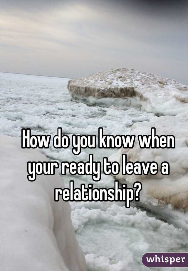 How do you know when your ready to leave a relationship?