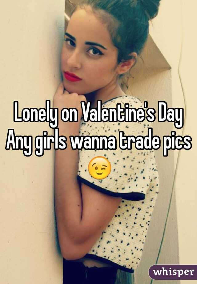 Lonely on Valentine's Day Any girls wanna trade pics 😉