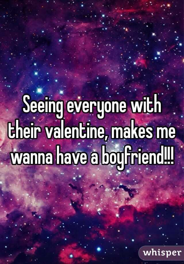 Seeing everyone with their valentine, makes me wanna have a boyfriend!!!