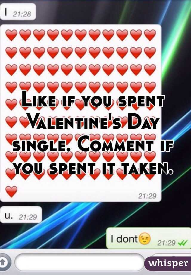 Like if you spent Valentine's Day single. Comment if you spent it taken.